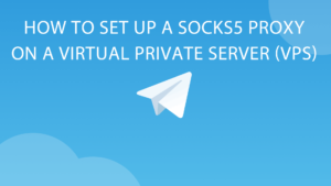 How to set up a SOCKS5 proxy on a virtual private server (VPS)